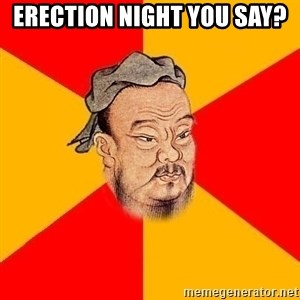 Chinese Proverb - Erection Night you say?