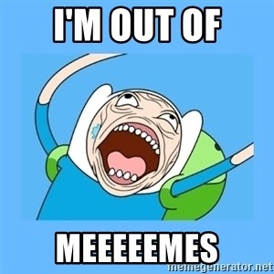 Finn from adventure time - i'm out of meeeeemes