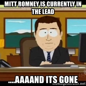 Aand Its Gone - mitt romney is currently in the lead ....aaaand its gone