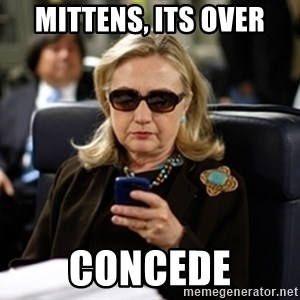 Hillary Text - mittens, its over concede