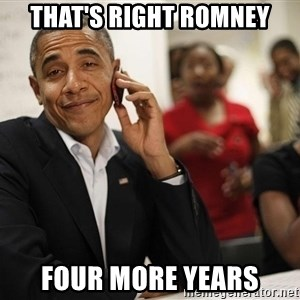 smiling obama on the phone - That's right romney Four more years