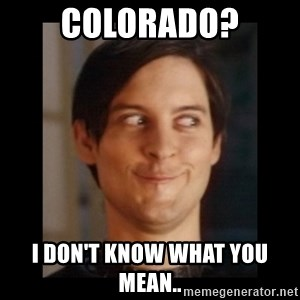 Toby Maguire trollface - colorado? I don't know what you mean..