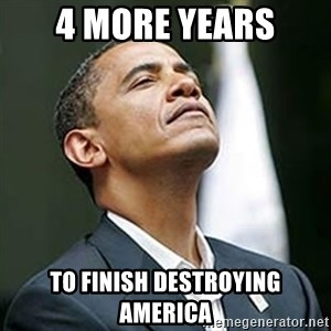 Pretentious Obama - 4 more years to finish destroying america