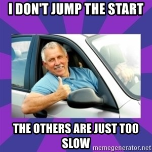Perfect Driver - I DON'T JUMP THE START THE OTHERS ARE JUST TOO SLOW