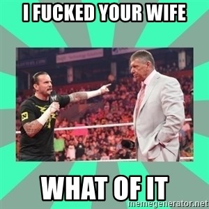 CM Punk Apologize! - i fucked your wife what of it