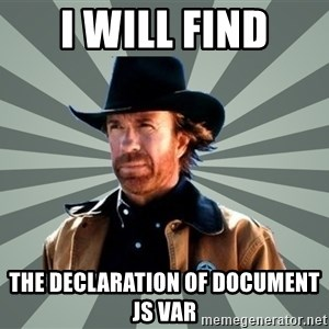 chak norris - I will find the DECLARATION of document js var