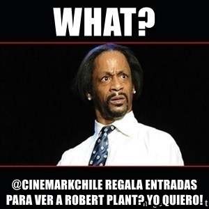 katt williams shocked - what? @cinemarkchile regala entradas para ver a robert plant? yo quiero!