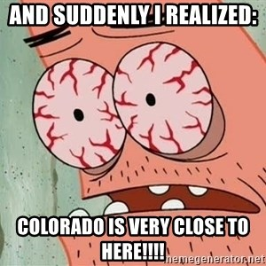 Stoned Patrick - and suddenly i realized: Colorado is very close to here!!!!