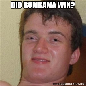 really high guy - did rombama win?
