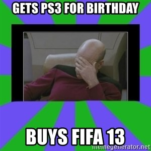 Facepalm - gets ps3 for birthday buys fifa 13