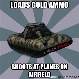 TERRIBLE E-100 DRIVER - loads gold ammo shoots at planes on airfield