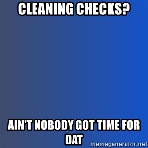 Ain't nobody got time for dat - CLEANing checks? Ain't nobody got time for dat