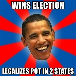Obama - wins election legalizes pot in 2 states