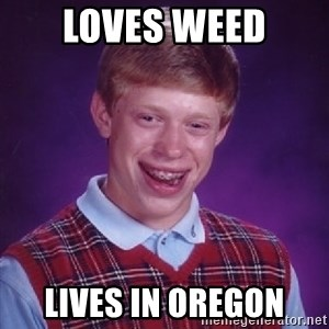 Bad Luck Brian - Loves weed Lives in oregon