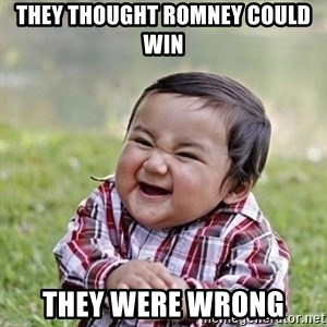 Niño Malvado - Evil Toddler - They thought Romney could win They were wrong