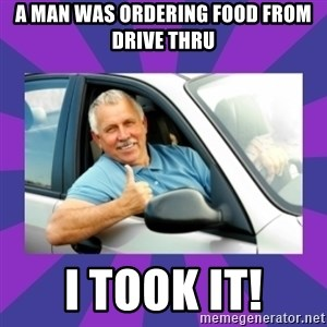 Perfect Driver - A Man was ordering food from drive thru I took it!