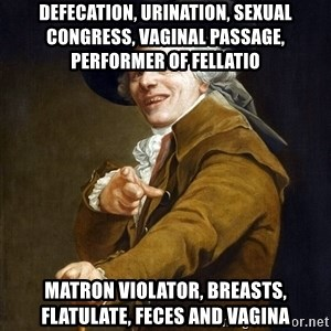 Joseph Ducreaux - Defecation, Urination, Sexual Congress, Vaginal Passage, Performer Of Fellatio Matron Violator, Breasts, Flatulate, Feces and Vagina