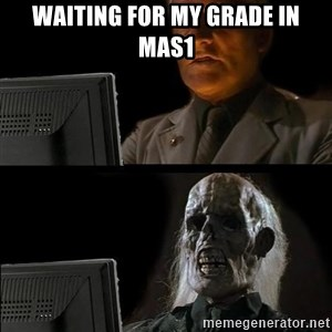 Waiting For - waiting for my grade in mas1