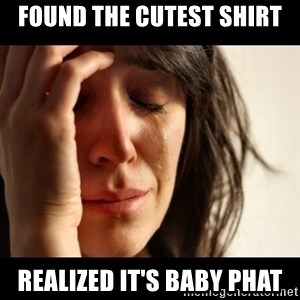 crying girl sad - Found the cutest shirt Realized it's baby phat