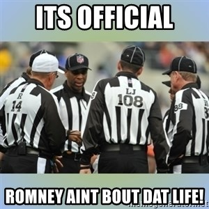 NFL Ref Meeting - ITS OFFICIAL ROMNEY AINT BOUT DAT LIFE!