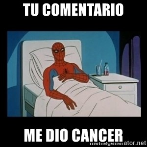 it gave me cancer - Tu comentario Me dio cancer