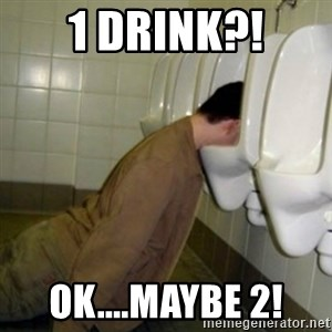 drunk meme - 1 drink?! ok....maybe 2!