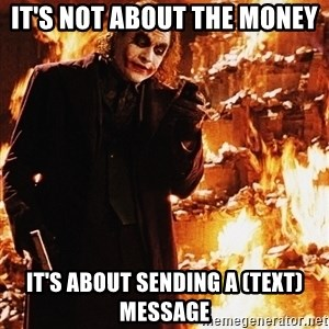 It's about sending a message - IT'S NOT ABOUT THE MONEY IT'S ABOUT SENDING A (TEXT) MESSAGE