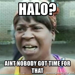 Sweet Brown Meme - Halo?  AInt Nobody goT time for that