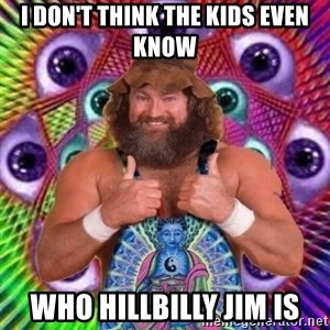 PSYLOL - I don't think the kids even know Who Hillbilly Jim is