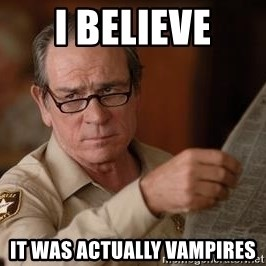 Tommy Lee Jones  - I believe It was actually Vampires