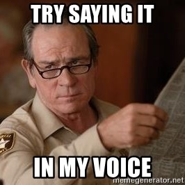 Tommy Lee Jones  - Try saying it in my voice