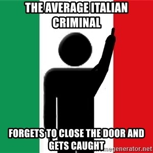 average italian criminal - THE AVERAGE ITALIAN CRIMINAL  FORGETS TO CLOSE THE DOOR AND GETS CAUGHT