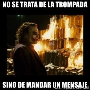 Not about the money joker - No se trata de la trompada sino de mandar un mensaje