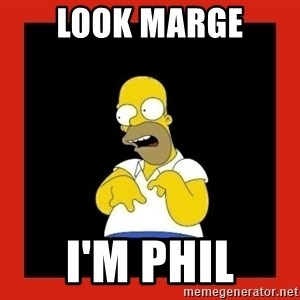 Homer retard - LOOK MARGE I'M PHIL