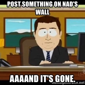 south park aand it's gone - Post something on nad's wall aaaand it's gone.