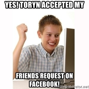 Computer kid - Yes! Toryn Accepted My  Friends Request On Facebook!