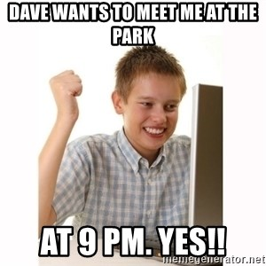 Computer kid - DAVE WANTS TO MEET ME AT THE PARK AT 9 PM. YES!!