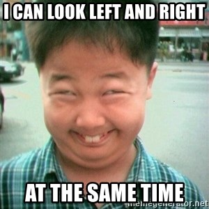 Lolwtf - I can look left and right  At the same tiMe