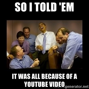 obama laughing  - So I told 'em it was all because of a youtube video