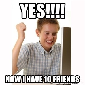 Computer kid - YES!!!! NOW I HAVE 10 FRIENDS