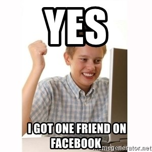 Computer kid - YES  I GOT ONE FRIEND ON FACEBOOK