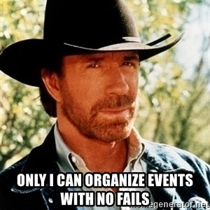 Brutal Chuck Norris - ONLY I CAN ORGANIZE EVENTS WITH NO FAILS