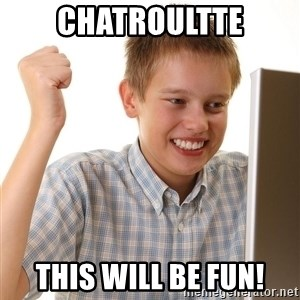 First Day on the internet kid - Chatroultte This will be fun!