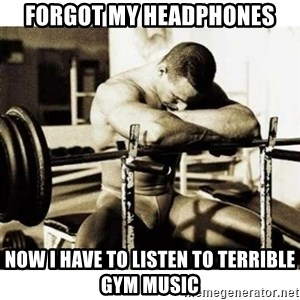 Sad Bodybuilder - forgot my headphones now i have to listen to terrible gym music