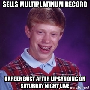 Bad Luck Brian - Sells multiplatinum record career bust after lipsyncing on Saturday night live