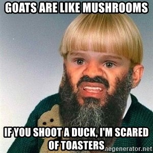 Fail Phil - Goats are like mushrooms If you shoot a duck, I'm scared of toasters