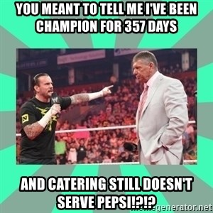 CM Punk Apologize! - You Meant To Tell Me I've Been Champion For 357 Days And Catering still doesn't serve pepsi!?!?