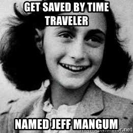 Anne Frank - get saved by Time traveler named jeff mangum