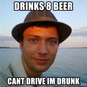 Beta Tom - drinks 8 beer cant drive im drunk