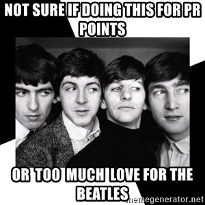 The Beatles Legacy - Not sure if doing this for pr points or  too  much  love for the beatles